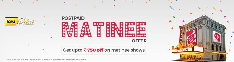 Idea BookMyshow Offer -Get Upto Rs 750 Off on MATINEE Shows